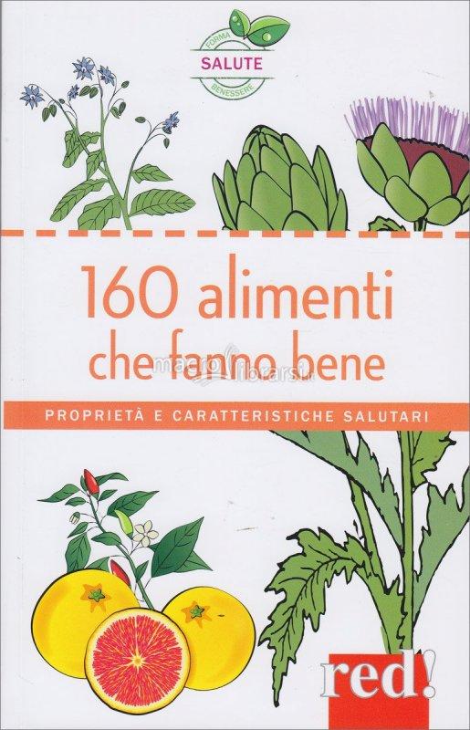 160 alimenti che fanno bene