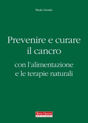 Prevenire e curare il cancro con l'alimentazione e le terapie naturali