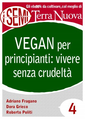 Vegan per principianti: vivere senza crudeltà